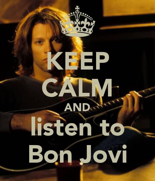 Keep Calm And Listen Bon Jovi Memes