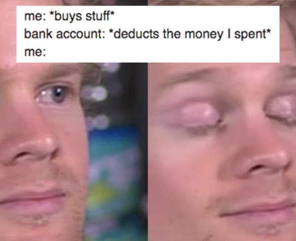 Me Buys Stuff Bank Blinking Guy Meme