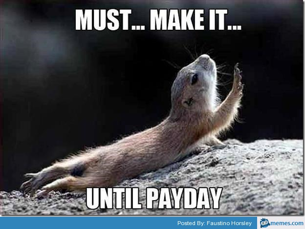 Must Make It Until Payday Meme