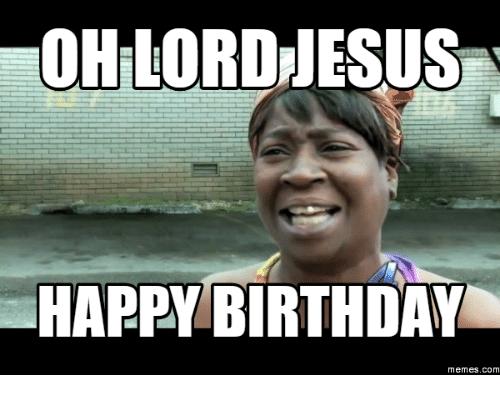 Oh Lord Jesus Happy Birthday Birthday Meme