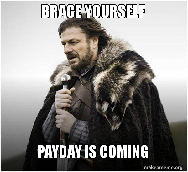Payday Meme Brace Yourself Payday Coming