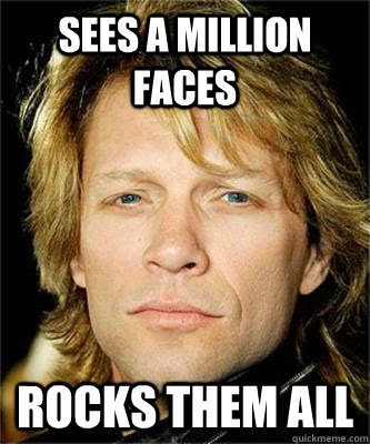 Sees A Million Faces Bon Jovi Memes