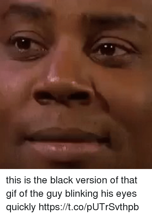 This Is The Black Blinking Guy Meme