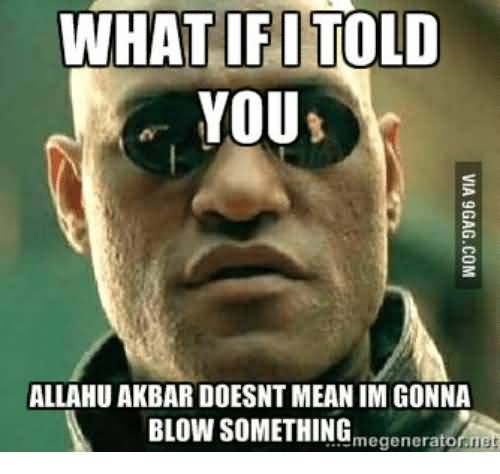What If I Told Allahu Akbar Memes