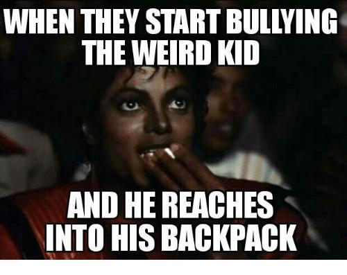 When They Start Bullying Backpack Meme