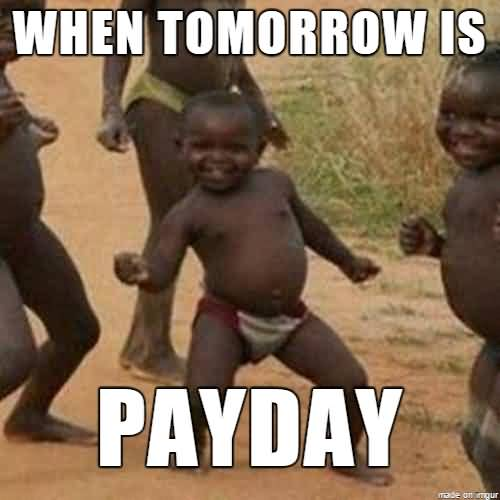 When Tomorrow Is Payday Payday Meme