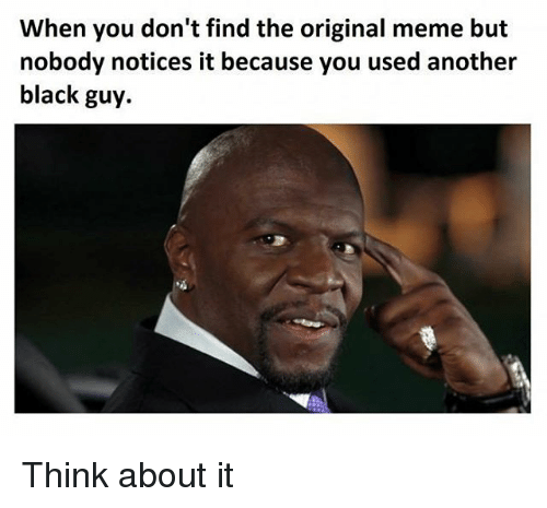 When You Don't Find Black Guy Thinking Meme