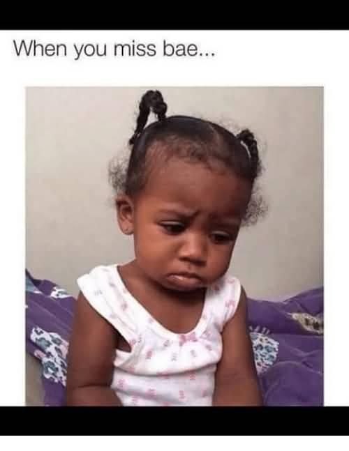 When You Miss Bae Bae Meme