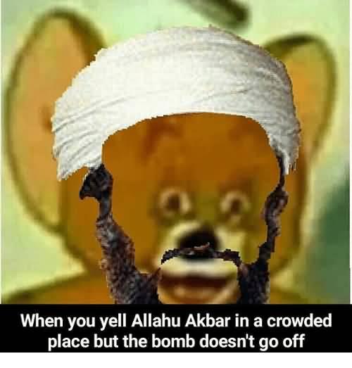 When You Yell Allahu Allahu Akbar Memes