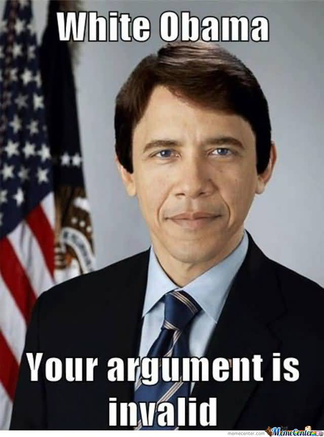 White Obama Your Argument Barack Obama Meme