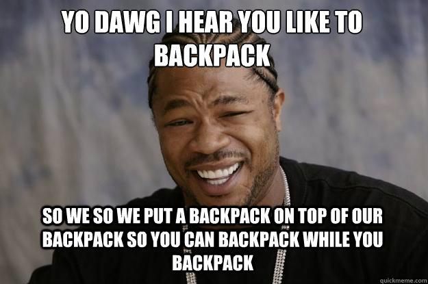 Yo Dawg I Hear Backpack Meme