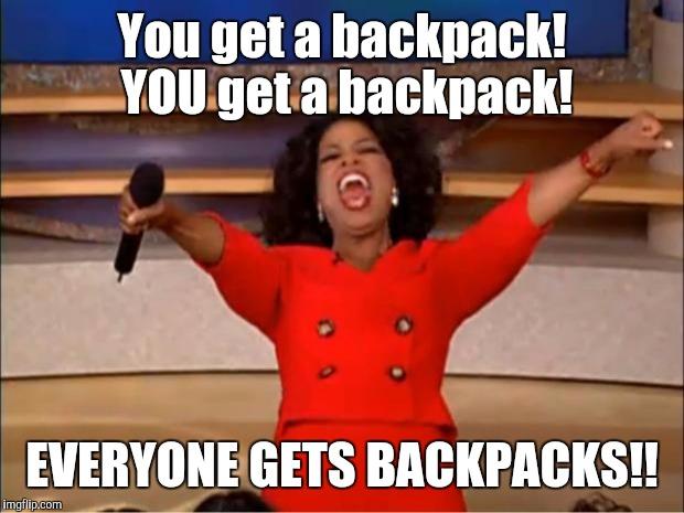 You Get A Backpack Backpack Meme