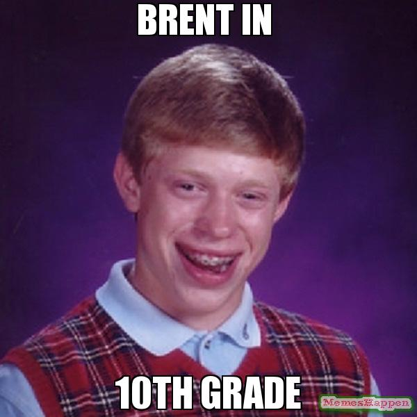 Brent In 10Th Grade Brent Meme