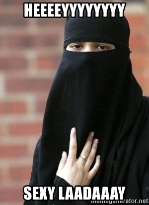Heeeeyyyyy Sexy Laadaaay Burka Meme