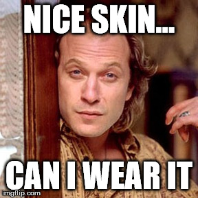 Nice Skin Can I Buffalo Bill Silence Of The Lambs Meme