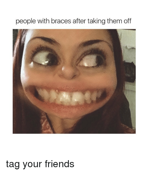 People With Braces After Braces Off Meme