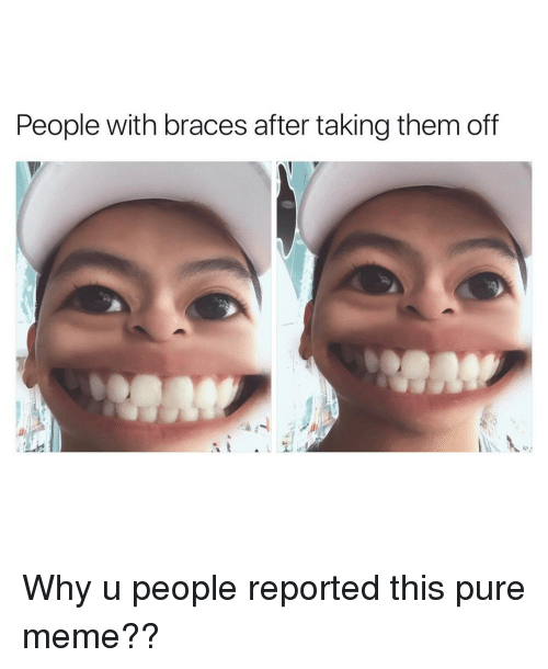Why U People Reported Braces Off Meme