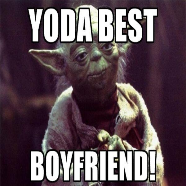 Yoda Best Boyfriend! Boyfriend Meme