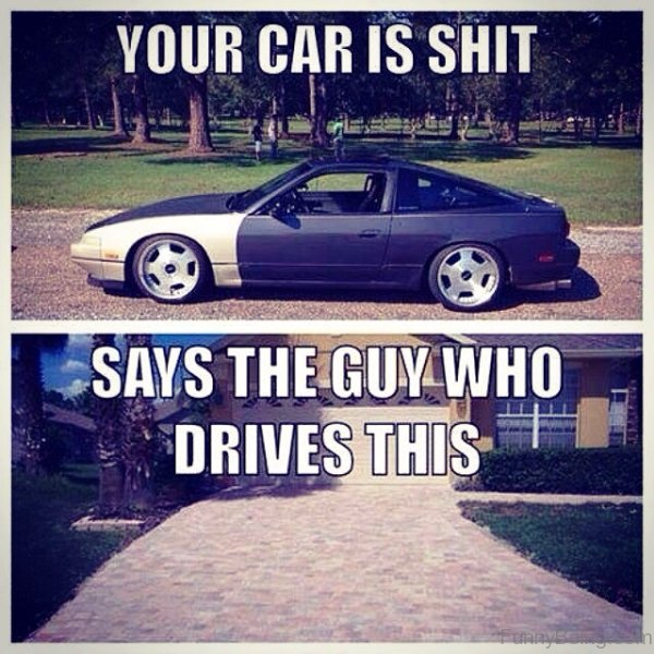 Your Car Is Shit Car Guy Memes
